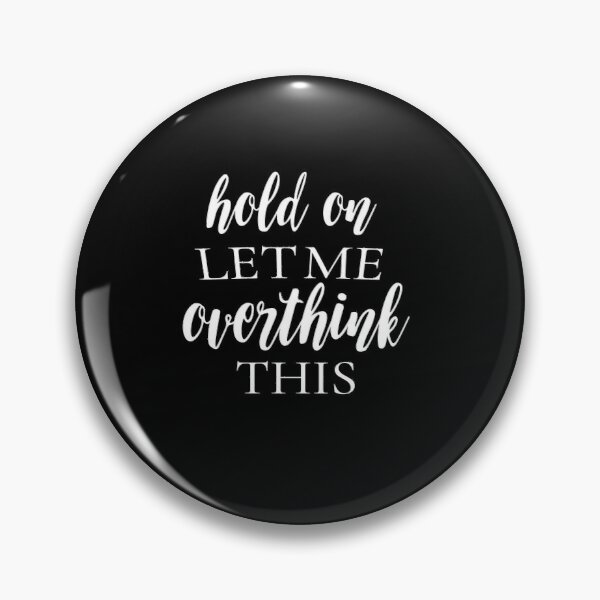 Hold On Let Me Overthink This Funny Sarcastic Pin