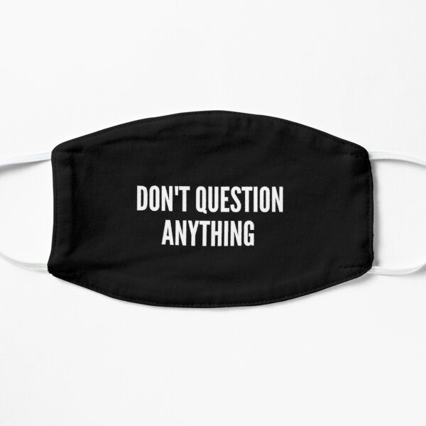 FACE MASK - DON'T QUESTION ANYTHING Mask