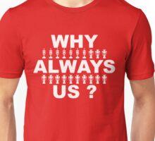 Why Always Us? Unisex T-Shirt