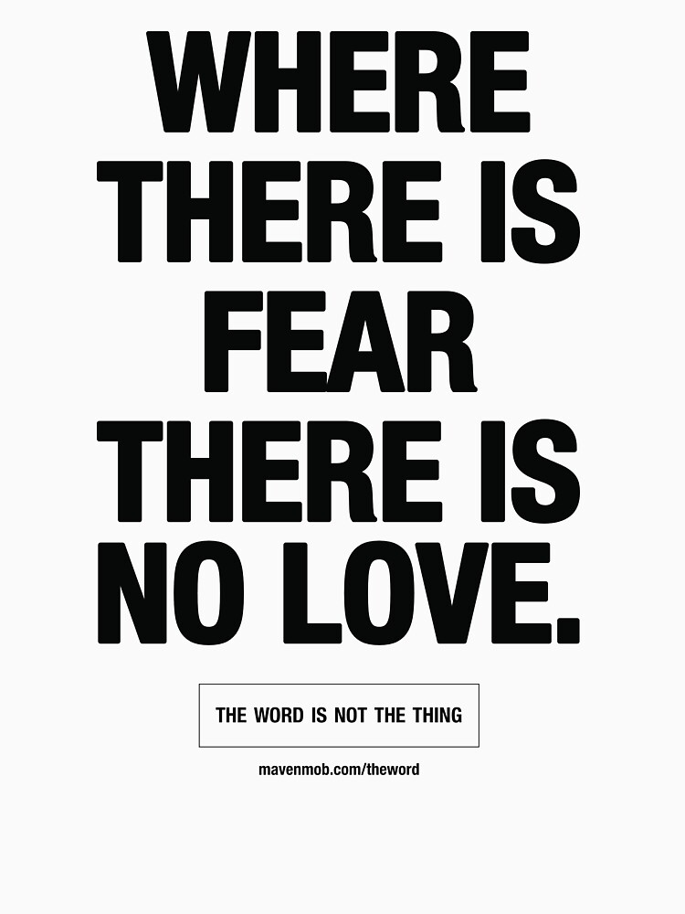 where there is fear there is no love - black text by mavenmob
