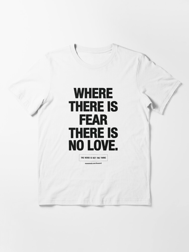 Alternate view of where there is fear there is no love - black text Essential T-Shirt