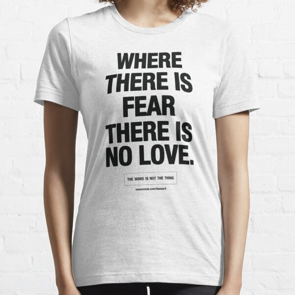 where there is fear there is no love - black text Essential T-Shirt