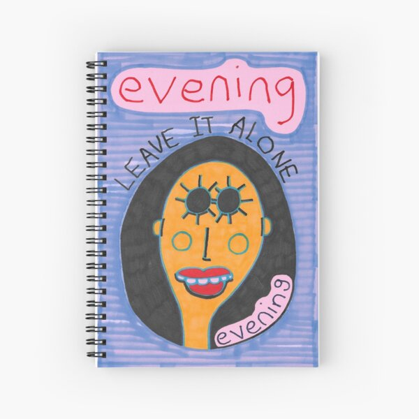 Evening - Leave It Alone Spiral Notebook