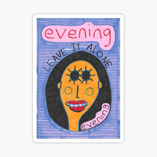 Evening - Leave It Alone Sticker