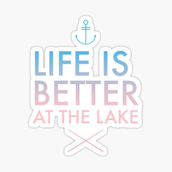 Life is better at the lake  Sticker