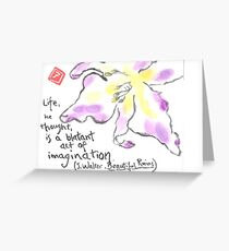 Life is a Blatant Act of Imagination. Jesse Walter Greeting Card