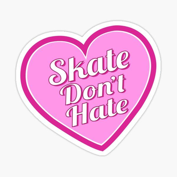 Skate Don't Hate-Pink Heart Sticker