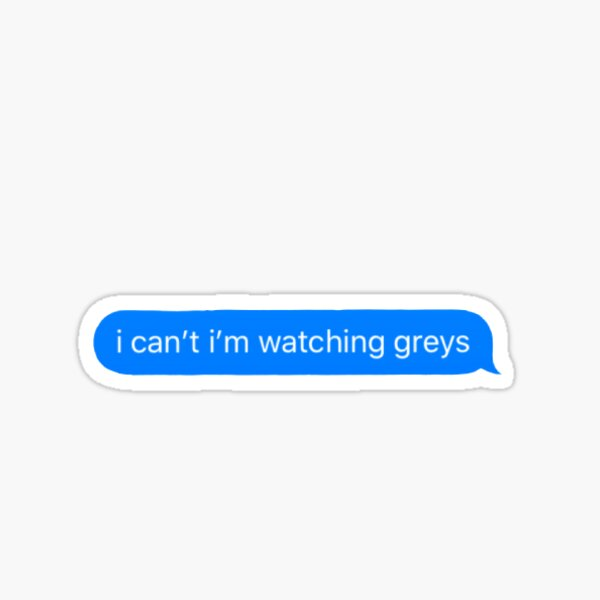 i can't i'm watching greys text Sticker