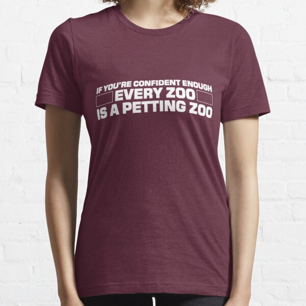 If you're confident enough every zoo is a petting zoo Essential T-Shirt