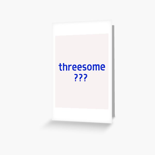 THREESOME??? Greeting Card