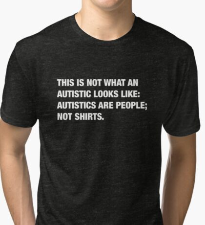 what an Autistic looks like Tri-blend T-Shirt