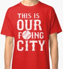THIS IS OUR F'ING CITY Boston T-shirt Classic T-Shirt