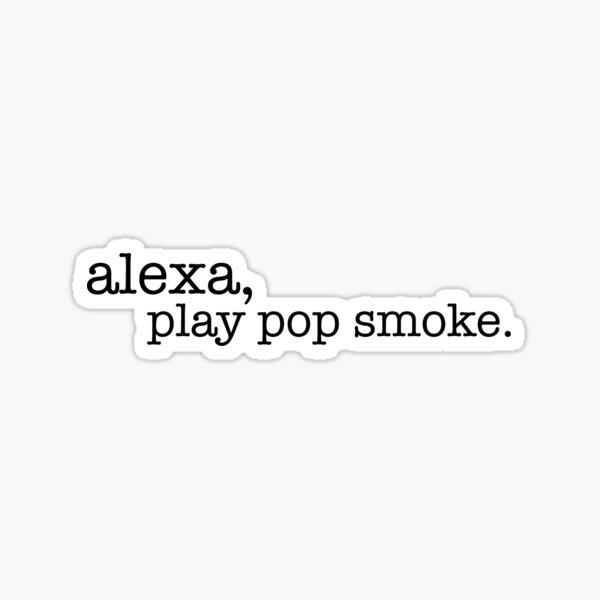 Alexa, play pop smoke. Sticker