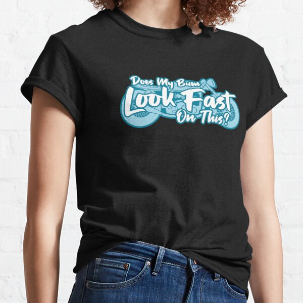 Does My Bum Look Fast On This? Classic T-Shirt