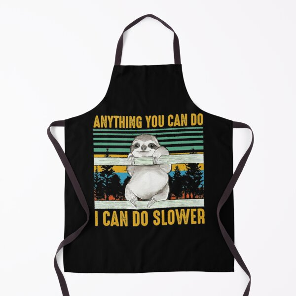 Sloth  Any Thing You Can Do I Can Do Slower  Apron