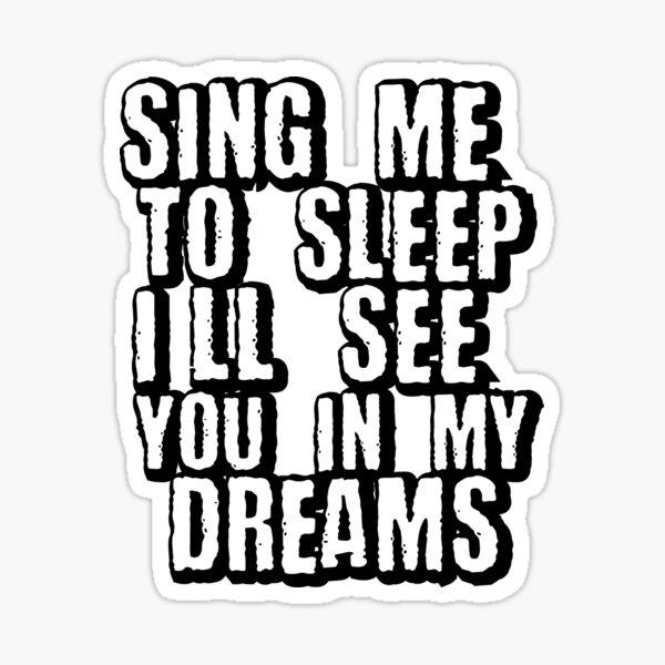 Chante-moi pour dormir je te verrai dans mes rêves Sticker