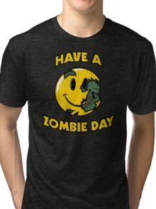 Have a Zombie Day Tri-blend T-Shirt