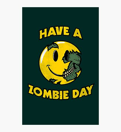 Have a Zombie Day Photographic Print
