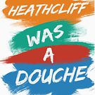 Heathcliff Was A Douche by jpvalery