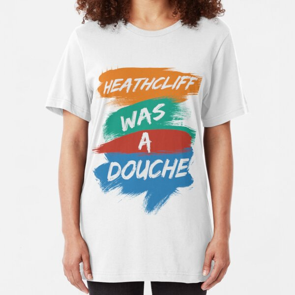 Heathcliff Was A Douche Slim Fit T-Shirt