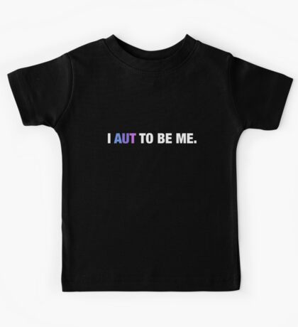 I AUT to be me. Kids Clothes