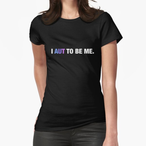 I AUT to be me. Fitted T-Shirt