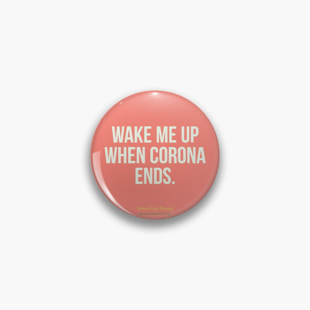 Wake Me Up When Corona Ends. -Green Day Parody Pin
