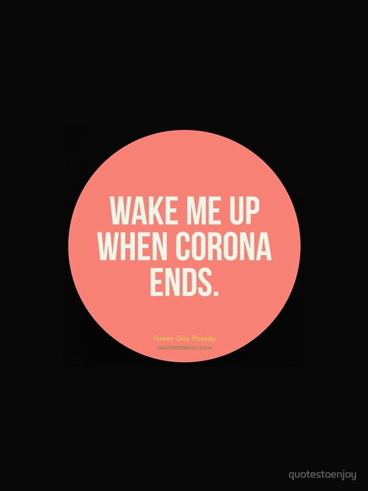 Wake Me Up When Corona Ends. -Green Day Parody by quotestoenjoy