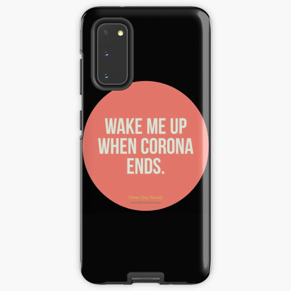 Wake Me Up When Corona Ends. -Green Day Parody Case & Skin for Samsung Galaxy