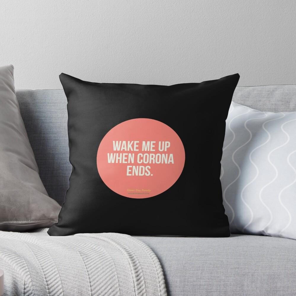 Wake Me Up When Corona Ends. -Green Day Parody Throw Pillow