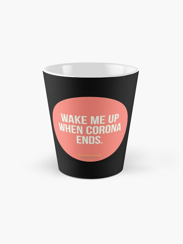 Alternate view of Wake Me Up When Corona Ends. -Green Day Parody Mug