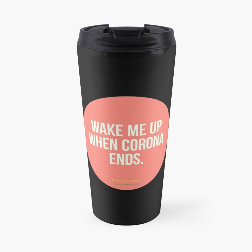 Wake Me Up When Corona Ends. -Green Day Parody Travel Mug
