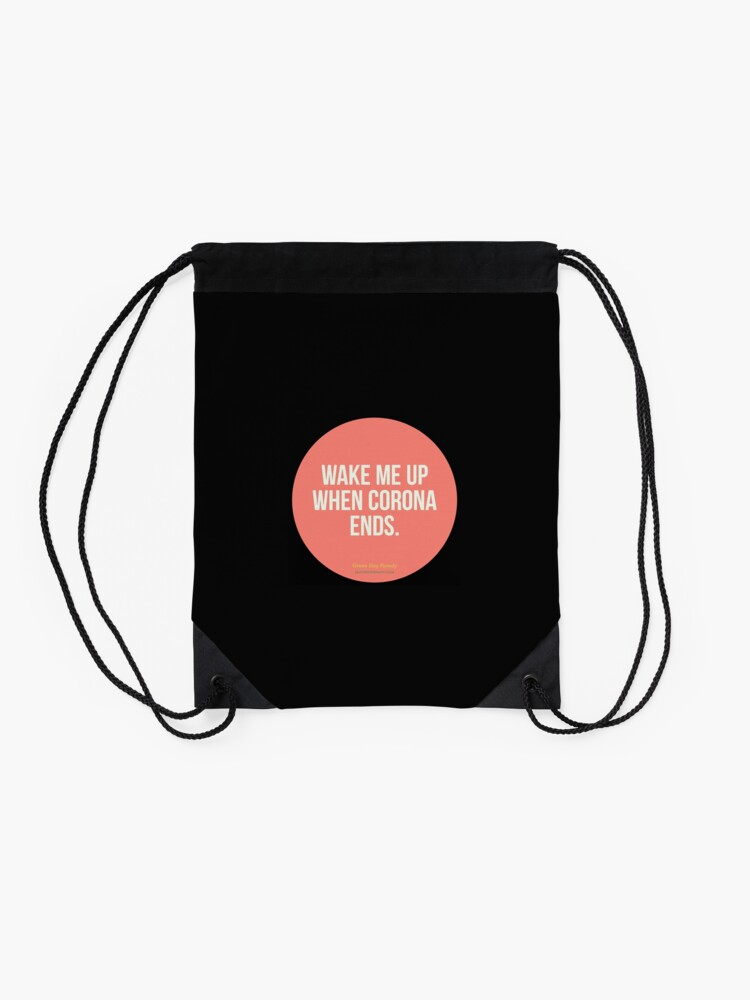 Alternate view of Wake Me Up When Corona Ends. -Green Day Parody Drawstring Bag