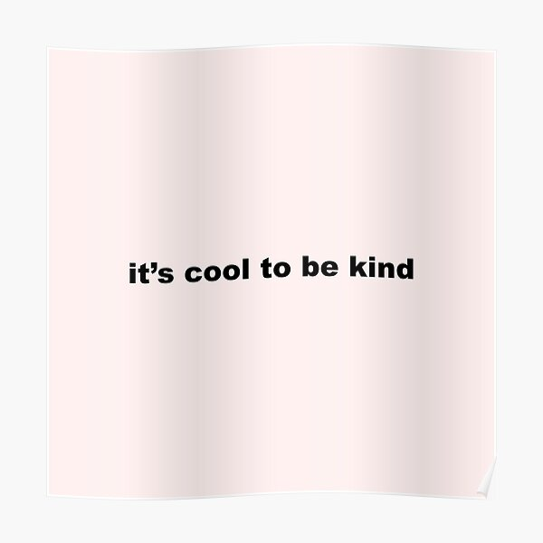 its cool to be kind Poster