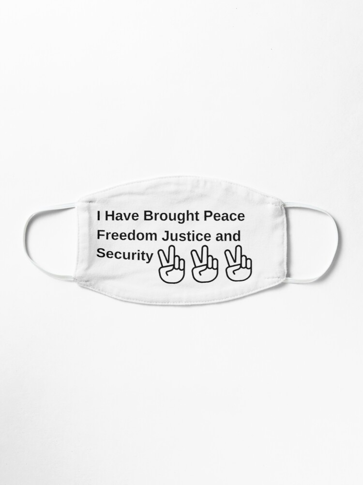 I Have Brought Peace Freedom Justice And Security Mask By Byitnow Redbubble