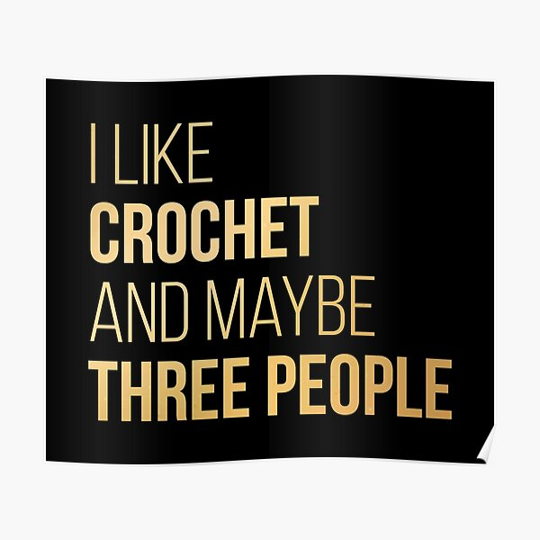 I like Crochet and maybe three people in Gold Poster