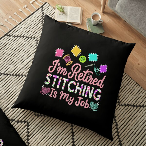 I'm Retired Stitching Is My Job Retirement Gift Floor Pillow