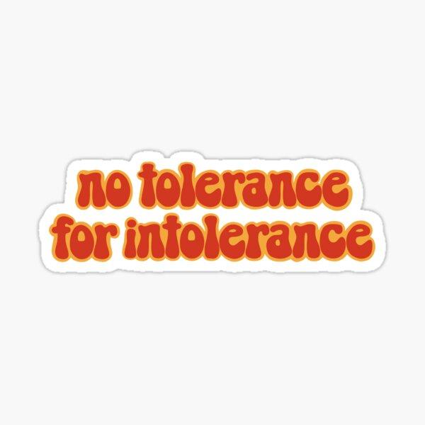 No tolerance for intolerance Sticker