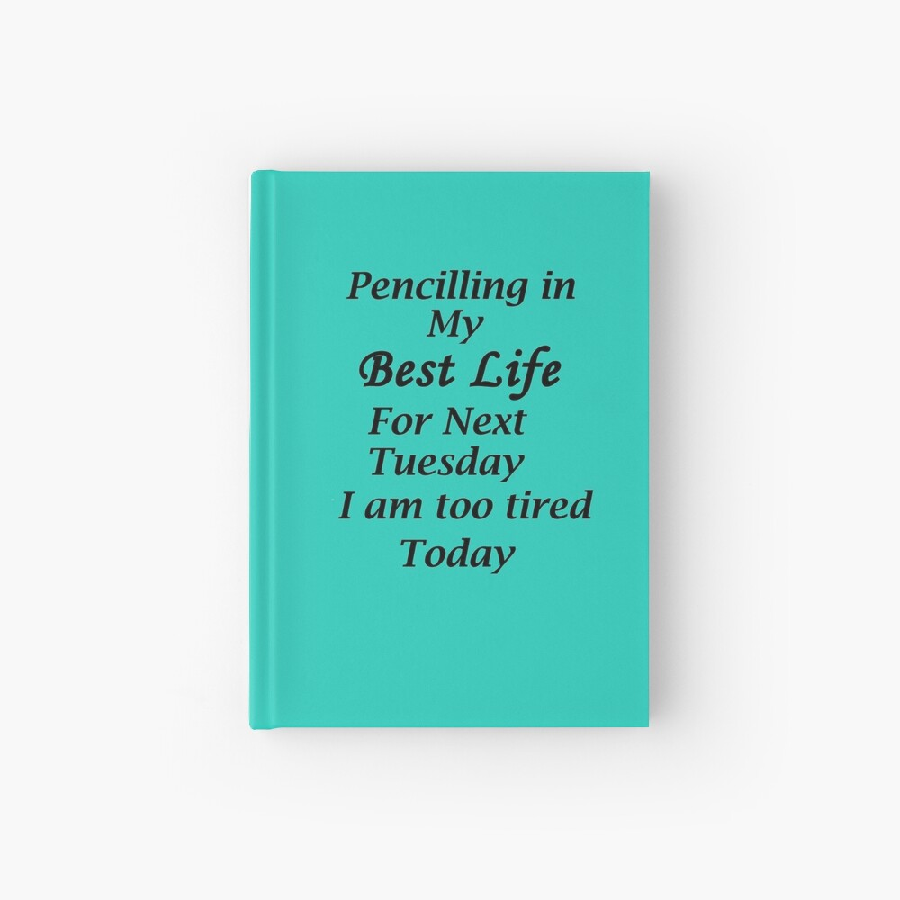 Living my best Life Next Tuesday Hardcover Journal