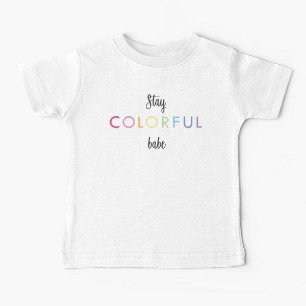 Stay colorful babe Baby T-Shirt