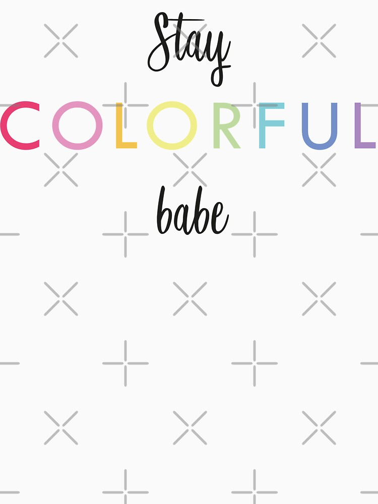 Stay colorful babe by ColorsHappiness