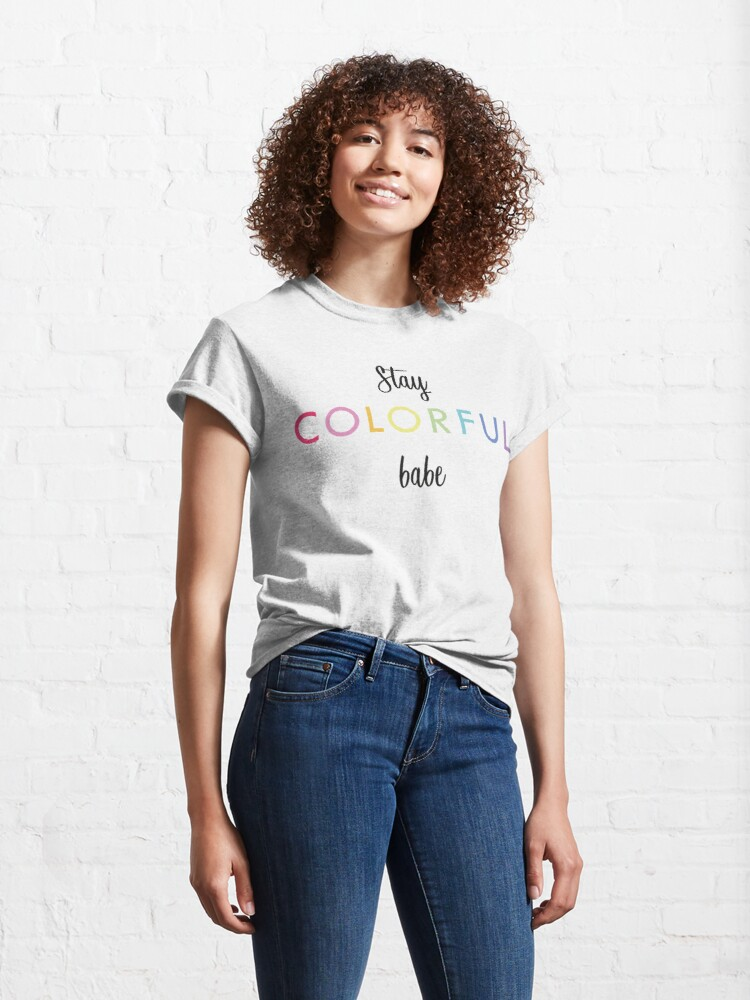 Alternate view of Stay colorful babe Classic T-Shirt