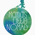 Mama's Little Nomad  by Drew Gilbert