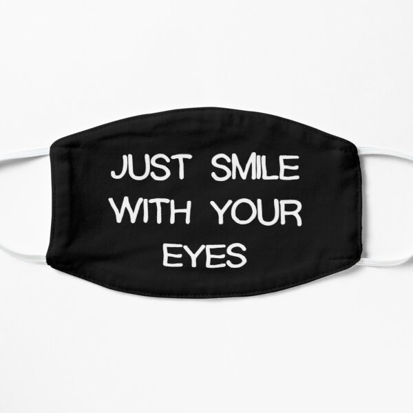 Just Smile with Your Eyes Mask Flat Mask