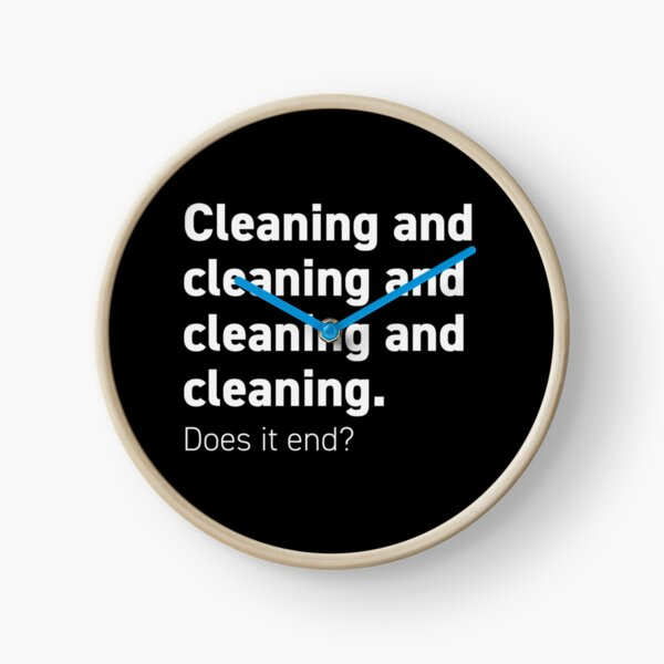 Cleaning and cleaning and Clock