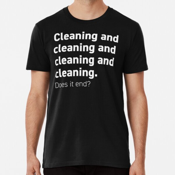 Cleaning and cleaning and Premium T-Shirt