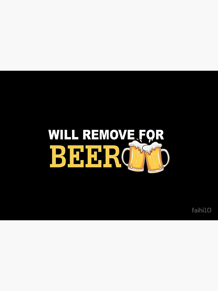 Will Remove For Beer Funny Saying  by faihi10