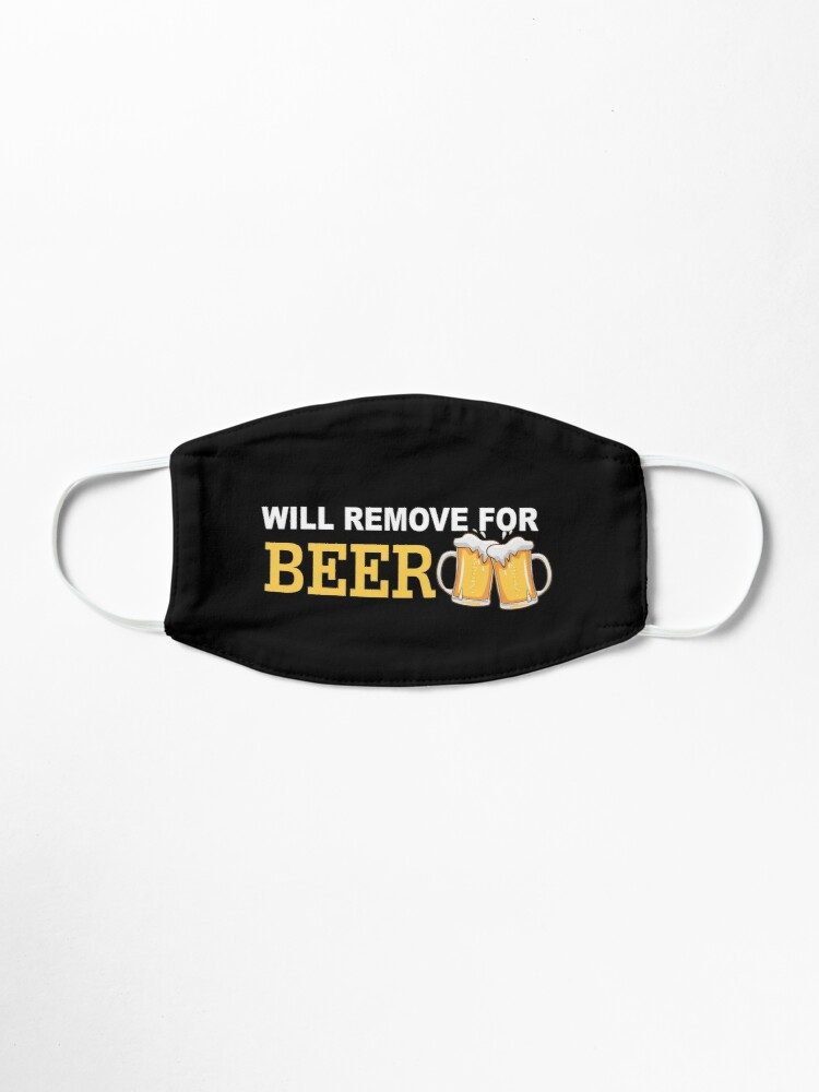 Alternate view of Will Remove For Beer Funny Saying  Mask