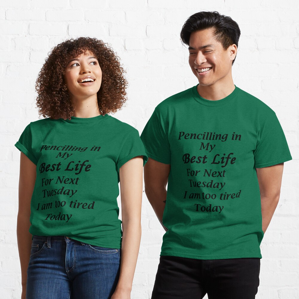 Living my best Life Next Tuesday Classic T-Shirt