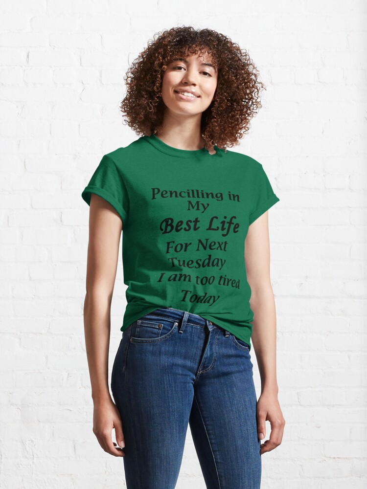 Alternate view of Living my best Life Next Tuesday Classic T-Shirt